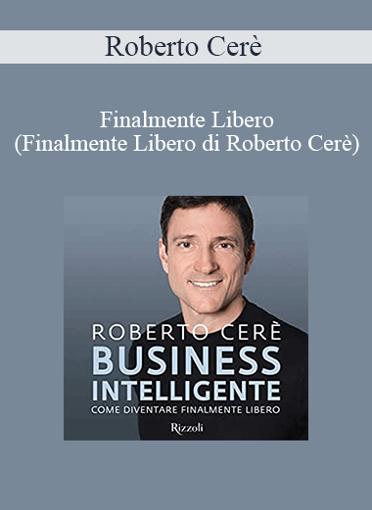 Roberto Cerè - Finalmente Libero