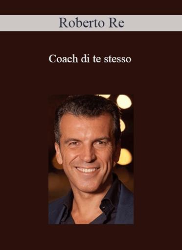 Roberto Re - Coach di Te Stesso