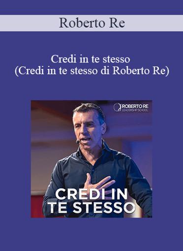 Roberto Re - Credi In Te Stesso