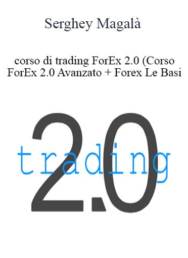 Serghey Magalà - Corso Di Trading ForEx 2.0