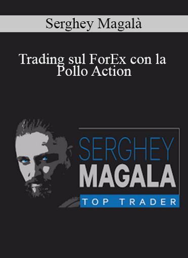 Serghey Magalà - Trading sul ForEx con la Pollo Action