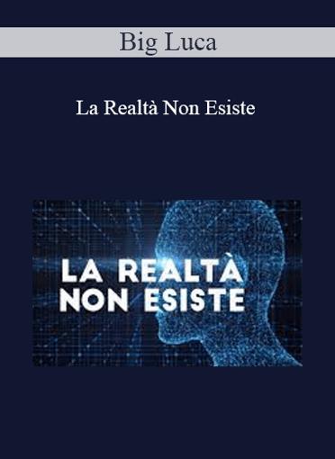 Big Luca - La Realtà Non Esiste