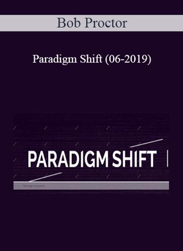 Bob Proctor - Paradigm Shift (06-2019)