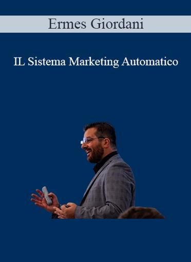 Ermes Giordani - IL Sistema Marketing Automatico