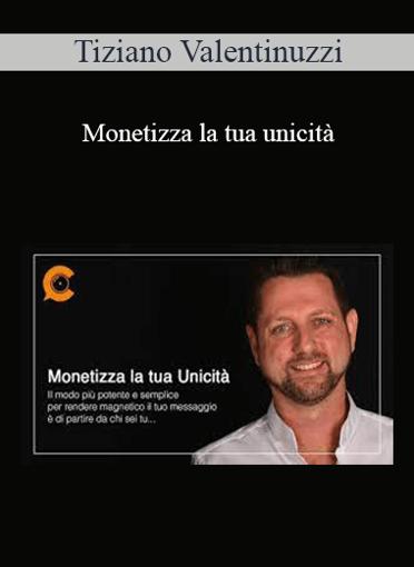 Tiziano Valentinuzzi - Monetizza La Tua Unicità