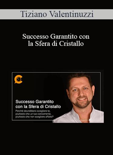 Tiziano Valentinuzzi - Successo Garantito Con La Sfera di Cristallo