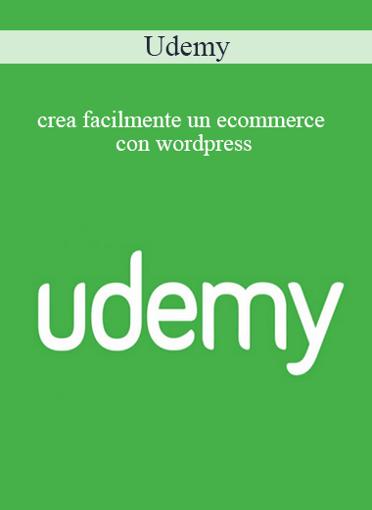 Udemy - Crea Facilmente Un Ecommerce Con Wordpress