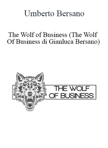 Umberto Bersano - The Wolf of Business