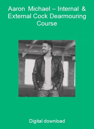 Aaron Michael – Internal & External Cock Dearmouring Course