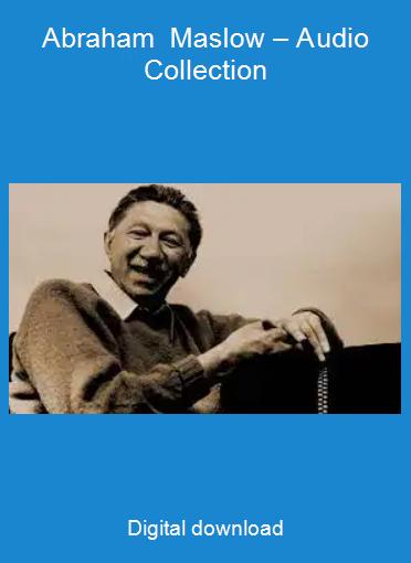 Abraham Maslow – Audio Collection