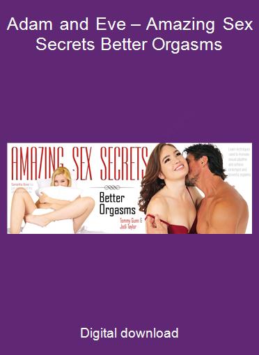 Adam and Eve – Amazing Sex Secrets Better Orgasms