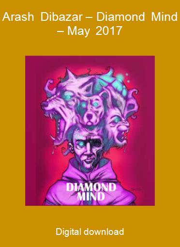 Arash Dibazar – Diamond Mind – May 2017