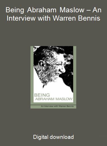 Being Abraham Maslow – An Interview with Warren Bennis