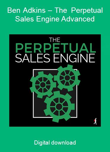 Ben Adkins – The Perpetual Sales Engine Advanced