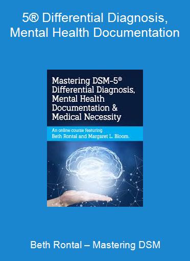 Beth Rontal – Mastering DSM-5® Differential Diagnosis, Mental Health Documentation