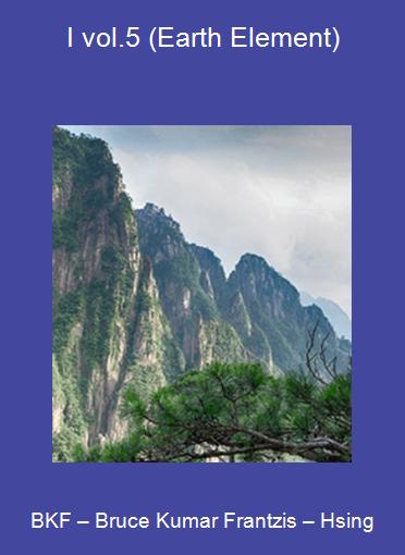 BKF – Bruce Kumar Frantzis – Hsing-I vol.5 (Earth Element)