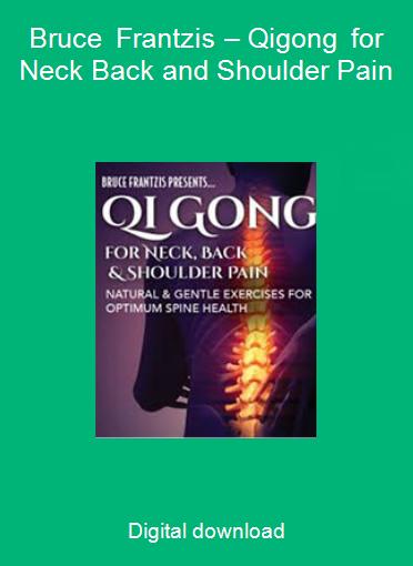 Bruce Frantzis – Qigong for Neck Back and Shoulder Pain