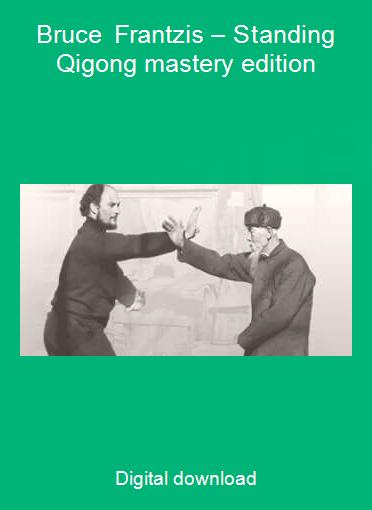 Bruce Frantzis – Standing Qigong mastery edition