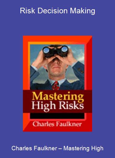 Charles Faulkner – Mastering High-Risk Decision Making
