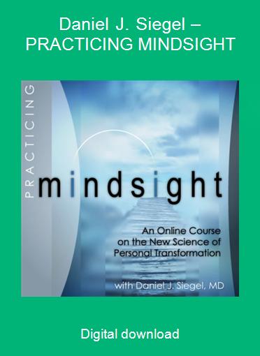Daniel J. Siegel – PRACTICING MINDSIGHT