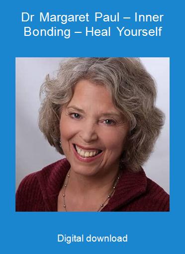 Dr Margaret Paul – Inner Bonding – Heal Yourself