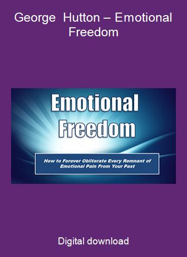 George Hutton – Emotional Freedom