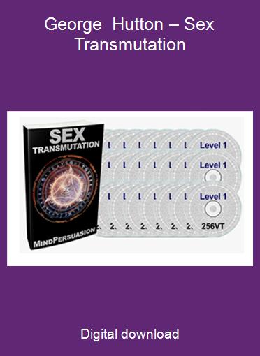 George Hutton – Sex Transmutation