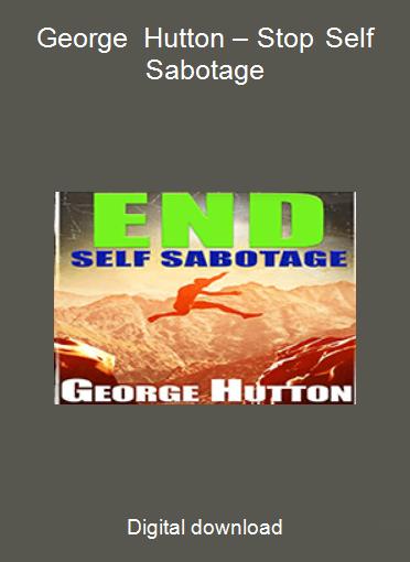 George Hutton – Stop Self Sabotage