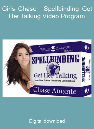 Girls Chase – Spellbinding Get Her Talking Video Program