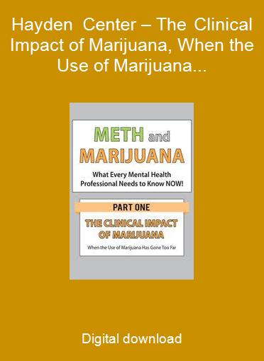 Hayden Center – The Clinical Impact of Marijuana, When the Use of Marijuana Has Gone Too Far