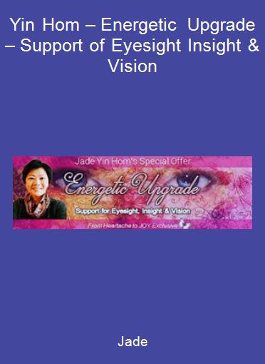 Jade-Yin Hom – Energetic Upgrade – Support of Eyesight Insight & Vision
