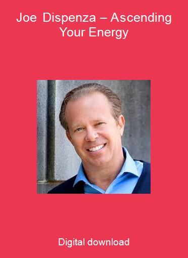Joe Dispenza – Ascending Your Energy