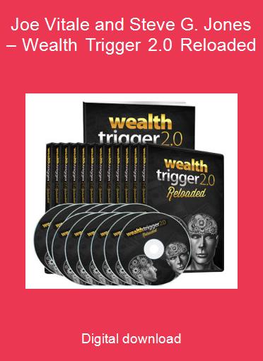 Joe Vitale and Steve G. Jones – Wealth Trigger 2.0 Reloaded