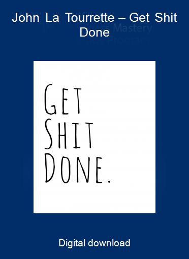 John La Tourrette – Get Shit Done