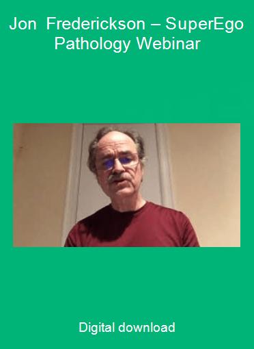 Jon Frederickson – SuperEgo Pathology Webinar