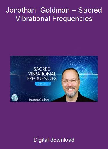 Jonathan Goldman – Sacred Vibrational Frequencies