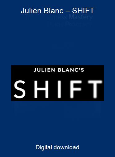 Julien Blanc – SHIFT
