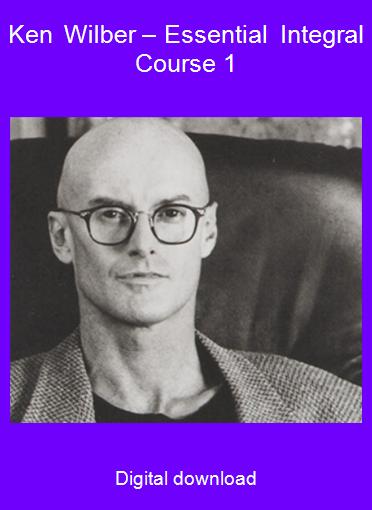 Ken Wilber – Essential Integral Course 1