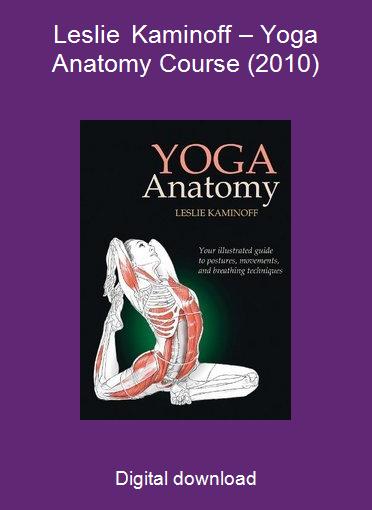 Leslie Kaminoff – Yoga Anatomy Course (2010)
