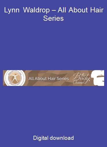Lynn Waldrop – All About Hair Series