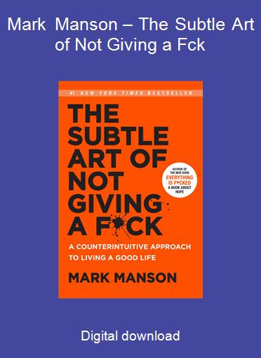Mark Manson – The Subtle Art of Not Giving a Fck