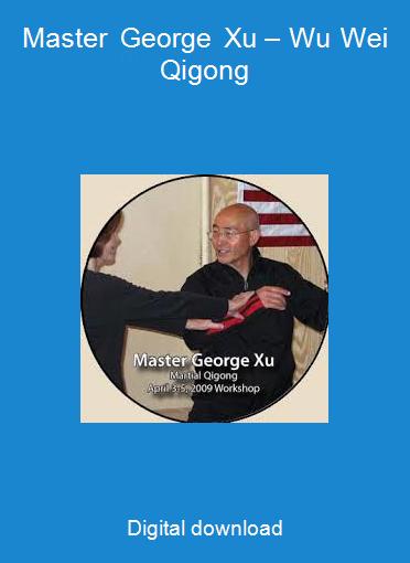 Master George Xu – Wu Wei Qigong