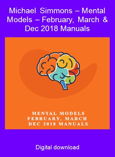 Michael Simmons – Mental Models – February, March & Dec 2018 Manuals