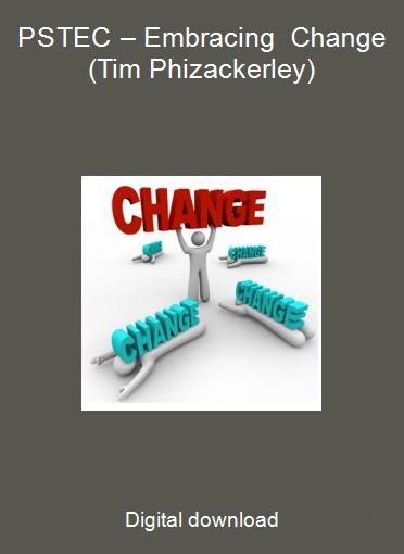 PSTEC – Embracing Change (Tim Phizackerley)