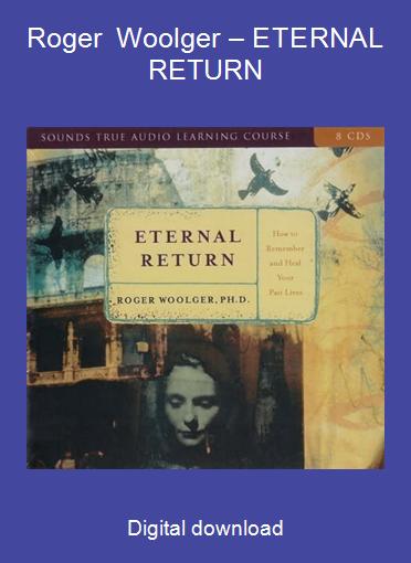 Roger Woolger – ETERNAL RETURN