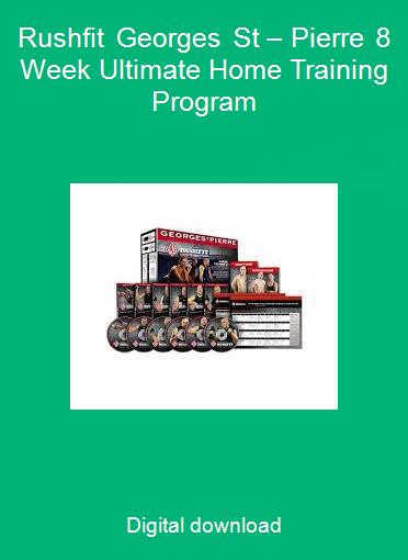 Rushfit Georges St – Pierre 8 Week Ultimate Home Training Program