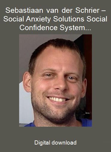 Sebastiaan van der Schrier – Social Anxiety Solutions Social Confidence System