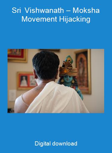 Sri Vishwanath – Moksha Movement Hijacking