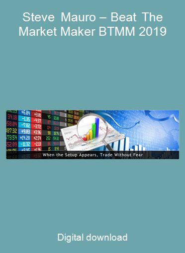 Steve Mauro – Beat The Market Maker BTMM 2019