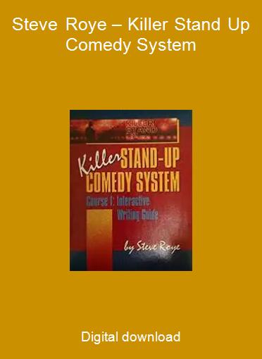 Steve Roye – Killer Stand Up Comedy System